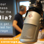 Is your Business ready for the Media?  Tips to Get Prepared for Coverage
