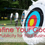 Define Your Goals for Publicity for Your Business