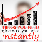 6 Things You Need to Increase Your Sales Instantly