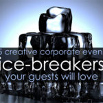 5 Creative Corporate Event Ice-breakers Your Guests Will Love