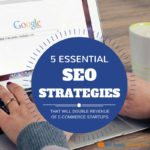 5 Essential SEO Strategies That Will Double Revenue of E-Commerce Startups