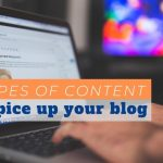 5 Types of Content To Spice Up Your Blog